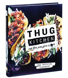 Thug Kitchen cookbook If you can get past the superfluous profanity, this fresh food cookbook is awesome. If you curse, it's even better.