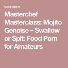 Masterchef Masterclass: Mojito Genoise – Swallow or Spit: Food Porn for Amateurs