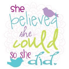 """""""She believed she could so she did."""" quote & color. I love the idea of putting this quote on a wall in a little girl's room."""