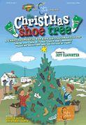 The Christmas Shoe Tree A Christmas musical for Kids with a Soles4Souls Challenge Arrangers: Jeff Slaughter, Preston Dalton, Spencer Dalton ...