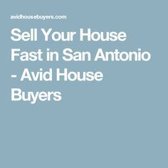 Sell Your House Fast in San Antonio - Avid House Buyers Sell Your House Fast, Selling Your House, House Buyers, We Buy Houses, San Antonio, Home Buying, Things To Sell, Custom Homes