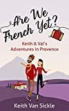 Are We French Yet? Keith & Val's Adventures in Provence by Keith Van Sickle (Author) US Provence, Books To Read, Kindle, Ebooks, Van, Author, French, Adventure, Amazon
