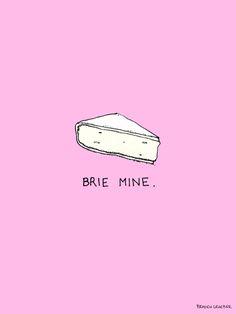Brie mine.