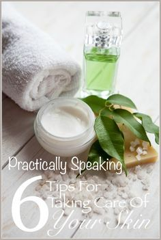 6 TIPS FOR TAKING CARE OF YOUR SKIN-Let's keep our skin looking beautiful and healthy no matter what age!
