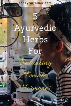 5 Ayurvedic Herbs For Balancing Female Hormones, Healing Herbs, Medicinal Herbs #herbsforfemalehormones #ayurvedalife #ayurveda #naturalsupplements #honeyfurforher