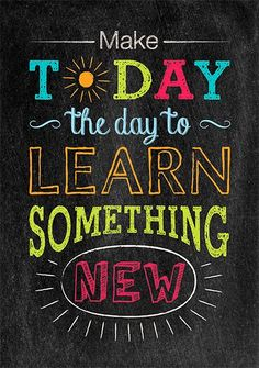 """Make today the day to learn something."" A great back to school quote :)"
