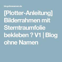 [Plotter-Anleitung] Bilderrahmen mit Sterntraumfolie bekleben ♥ V1 | Blog ohne Namen