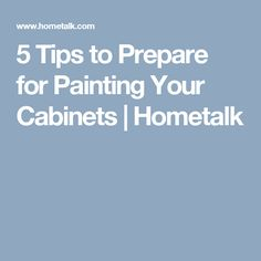 5 Tips to Prepare for Painting Your Cabinets | Hometalk
