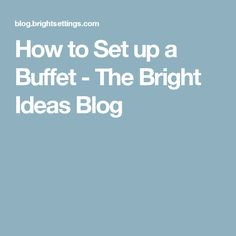 How to Set up a Buffet - The Bright Ideas Blog