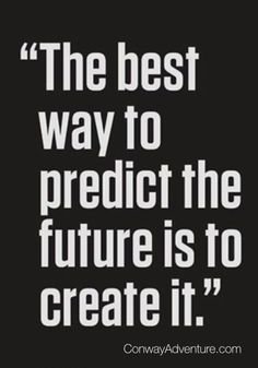 The best way to predict the future is to create it! Let's get motivated and inspired to live it to the fullest!  #LoriConway