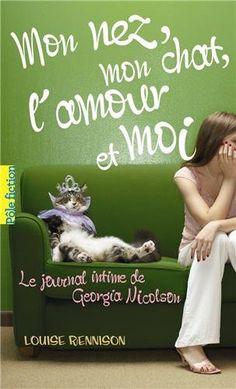 Le journal intime de Georgia Nicolson, 1:Mon nez, mon chat, l'amour et... moi - Louise Rennison, Catherine Gibert - Livres