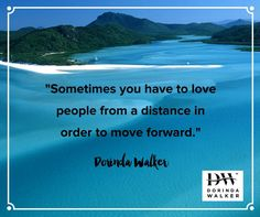 """Sometimes you have to love people from a distance in order to move forward."" - Dorinda walker"