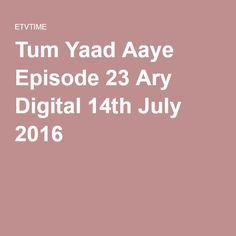 Tum Yaad Aaye Episode 23 Ary Digital 14th July 2016