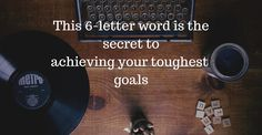 This 6-letter word is the secret to achieving your toughest goals — Life Learning — Medium