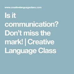 Is it communication? Don't miss the mark! | Creative Language Class