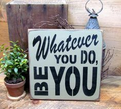 """This wooden sign reads """"Whatever You Do Be You """" Hand- painted a Sage Green Color, with a router spot in the back for hanging. All of our signs are painted, stenciled, sanded and stained by hand. Due"""