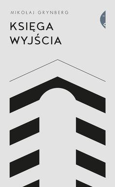 """""""Księga wyjścia"""", Mikołaj Grynberg. Wydawnictwo Czarne / 2018 Graphic Design Studios, Tech Companies, Company Logo, Letters, Reading, Logos, Book Covers, History, Word Reading"""