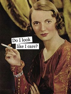 Because I don't. Sometimes I do care, but today is not one of those days.;-)