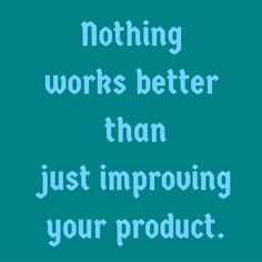 Nothing works better than just improving your product. ‪#‎QuotesYouLove‬ ‪#‎QuoteOfTheDay‬ ‪#‎Entrepreneurship‬ ‪#‎QuotesOnEntrepreneurship‬ ‪#‎EntrepreneurQuotes‬  Visit our website  for text status wallpapers.  www.quotesulove.com