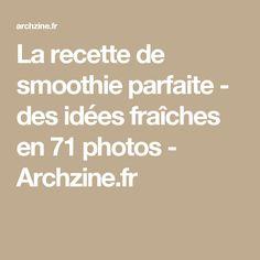 La recette de smoothie parfaite - des idées fraîches en 71 photos - Archzine.fr
