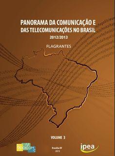 Panorama da Comunicação e das Telecomunicações no Brasil - 2012/2013 - Flagrantes - Volume 3 http://www.ipea.gov.br/portal/images/stories/PDFs/livros/livros/livro_panoramadacomunicacao2012_2013_vol03.pdf