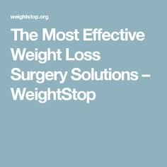 The Most Effective Weight Loss Surgery Solutions – WeightStop
