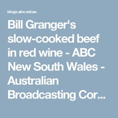 Bill Granger's slow-cooked beef in red wine - ABC New South Wales ...