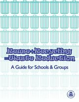 This guide to waste reduction focuses on ways to reuse and recycle at school and in the home.