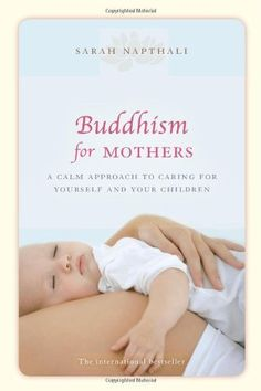 Buddhism for Mothers: A Calm Approach to Caring for Yourself and Your Children by Sarah Napthali, http://www.amazon.com/dp/1742373771/ref=cm_sw_r_pi_dp_.9W-pb1JEFXPE