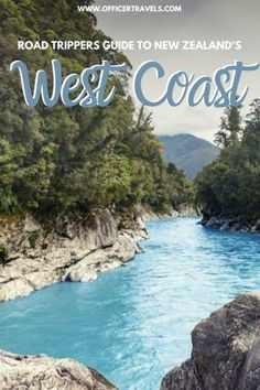 Road Trip Guide to New Zealand's West Coast
