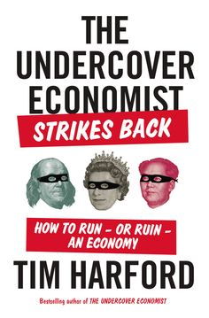 THE UNDERCOVER ECONOMIST STRIKES BACK by Tim Harford -- A provocative and lively exploration of the increasingly important world of macroeconomics, by the author of the bestselling THE UNDERCOVER ECONOMIST.