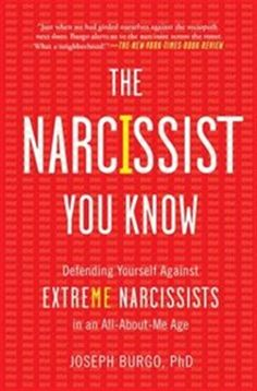 Very Interesting!! The Narcissist You Know: Defending Yourself Against Extreme Narcissists in an All-About-Me Age by Joseph Burgo