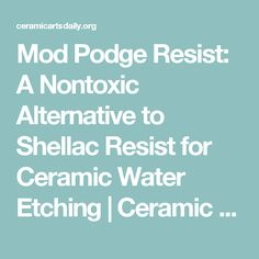 Mod Podge Resist: A Nontoxic Alternative to Shellac Resist for Ceramic Water Etching | Ceramic Arts Daily