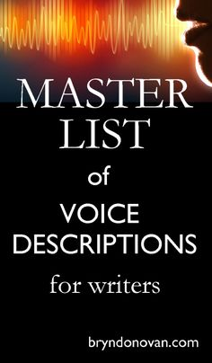 [PFS NOTE: This really helped me!] Master List of Voice Descriptions. Words to Describe Voice Quality and Tone.      bryndonovan.com