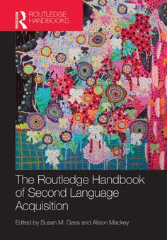 The Routledge handbook of second language acquisition / edited by Susan M. Gass and Alison Mackey - London : Routledge, 2014