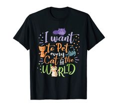 """Our cute Cat Humor """"I Want To Pet Every Cat In The World"""" T-Shirt is the perfect gift idea for Men and Women who loves cats. It's a great Cat Humor gift idea for a birthday or Christmas. People who like cats and kitties will love this funny Cat Humor tee shirt. It's the perfect gift for mom, dad, son, daughter or other family members. Get this cat humorous present for the biggest cat lovers in your life! Funny Tee Shirts, Cat Shirts, Perfect Gift For Mom, Gifts For Mom, Dad Son, Daughter, Big Cats, Funny Gifts, Cat Lovers"""