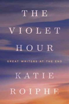 The Violet Hour, by Katie Roiphe; People Magazine, Best New Books, 3/21/16