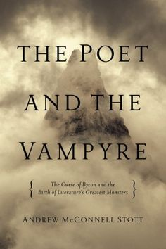 The Poet and the Vampyre : the curse of Byron and the birth of literature's greatest monsters / Andrew McConnell Stott  http://encore.greenvillelibrary.org/iii/encore/record/C__Rb1381387