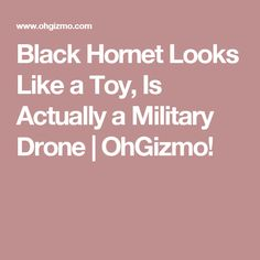 Black Hornet Looks Like a Toy, Is Actually a Military Drone | OhGizmo!