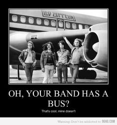 Flippin' love Led Zeppelin - Oh, your band has a bus music funny humor rock and roll plane