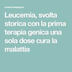 Leucemia, svolta storica con la prima terapia genica una sola dose cura la malattia