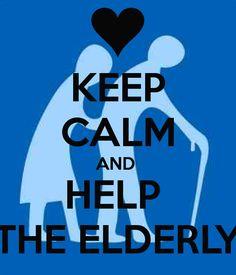 Keep calm and help elderly. I love you, grandma!
