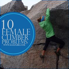 //pagead2.googlesyndication.com/pagead/js/adsbygoogle.js (adsbygoogle = window.adsbygoogle || []).push({}); 10 Female Climber Problems The world of climbing is riddled with problems (especially bou…