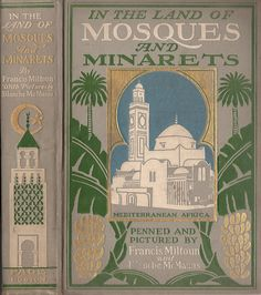 Blanche McManus--Miltoun, Francis--In the Land of Mosques and Minarets, Mediterranean Africa--Boston, L. C. Page | by Sundance Collections