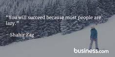 """Quote of the day: """"You will succeed because most people are lazy."""" - Shahir Zag"""