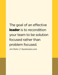 The goal of an effective leader is to recondition your team to be solution focused rather than problem focused. Leadership Activities, School Leadership, Leadership Coaching, Leadership Development, Leadership Quotes, Nursing Leadership, Professional Development, Team Leader Quotes, Personal Development