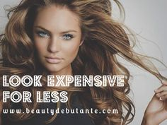 Look Expensive For Less! #beautytricks #hair on beauty debutante.com