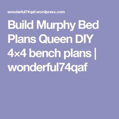 Build Murphy Bed Plans Queen DIY 4×4 bench plans | wonderful74qaf