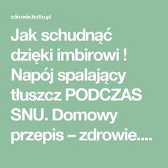 Jak schudnąć dzięki imbirowi ! Napój spalający tłuszcz PODCZAS SNU. Domowy przepis – zdrowie.hotto.pl, domowe sposoby popularne w necie