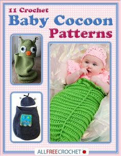 11 Crochet Baby Cocoons eBook - Work up some fabulous free crochet baby patterns for that little peanut on his way. Whether you�re expecting yourself or know of someone who is, crochet baby cocoon patterns are an amazing item to have or give..